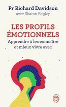 Couverture du livre « Les profils émotionnels ; apprendre à les connaître et mieux vivre avec » de Richard Davidson et Sharon Begley aux éditions J'ai Lu