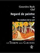 Couverture du livre « Regard de peintre ou les couleurs de la nuit » de Genevieve Roch et Glef aux éditions Le Temps Des Cerises