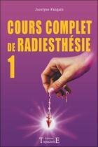 Couverture du livre « Cours complet de radiesthésie t.1 » de Jocelyne Fangain aux éditions Trajectoire