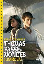 Couverture du livre « Thomas passe-mondes t.1 ; Dardéa » de Eric Tasset aux éditions Alice