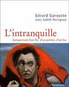 Couverture du livre « L'intranquille ; autoportrait d'un fils, d'un peintre, d'un fou » de Gerard Garouste aux éditions L'iconoclaste