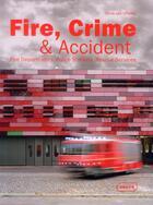 Couverture du livre « Fire, crime & accident ; fire departments, police stations, rescue services » de Chris Van Ufflen aux éditions Braun