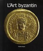 Couverture du livre « L'art byzantin » de Charles Bayet aux éditions Parkstone International