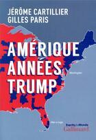 Couverture du livre « Amérique années Trump » de Gilles Paris et Jerome Cartillier aux éditions Gallimard