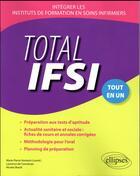 Couverture du livre « Total IFSI ; intégrer les instituts de formation en soins infirmiers ; tout-en-un » de Nicolas Brault et Laurence De Conceicao et Marie-Pierre Homerin aux éditions Ellipses