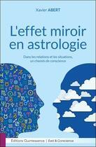 Couverture du livre « L'effet miroir en astrologie ; dans les relations et les situations, un chemin de conscience » de Xavier Abert aux éditions Quintessence