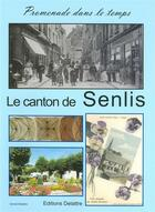 Couverture du livre « Le canton de Senlis » de Daniel Delattre aux éditions Delattre