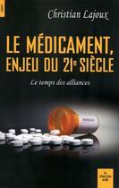 Couverture du livre « Le médicament enjeu du 21e siècle ; le temps des alliances » de Christian Lajoux aux éditions Cherche Midi