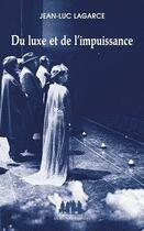 Couverture du livre « Du luxe et de l'impuissance » de Jean-Luc Lagarce aux éditions Solitaires Intempestifs