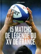 Couverture du livre « Les 15 matchs de légende du XV de France » de Cathy Robin aux éditions Epa