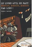 Couverture du livre « Le livre qu il ne faut surtout, surtout, surtout pas lire ! » de Sophie Laroche aux éditions Mic Mac Editions