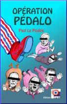 Couverture du livre « Operation Pedalo » de Paul Le Poulpe aux éditions Riposte Laique