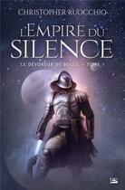 Couverture du livre « Le dévoreur de soleil t.1 ; l'empire du silence » de Christopher Ruocchio aux éditions Bragelonne