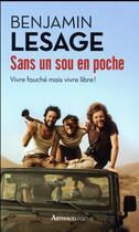 Couverture du livre « Sans un sou en poche ; vivre fauché mais vivre libre ! » de Benjamin Lesage aux éditions Arthaud