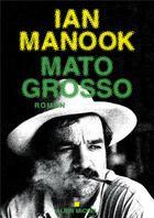 Couverture du livre « Mato Grosso » de Ian Manook aux éditions Albin Michel