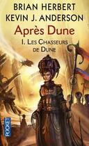 Couverture du livre « Après Dune T.1 ; les chasseurs de Dune » de Brian Herbert et Kevin J. Anderson aux éditions Pocket