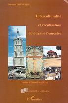 Couverture du livre « Interculturalite et creolisation en guyane francaise » de Bernard Cherubini aux éditions Editions L'harmattan