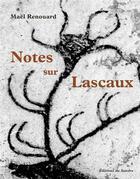 Couverture du livre « Notes sur Lascaux » de Mael Renouard aux éditions Editions Du Sandre