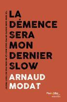 Couverture du livre « La demence sera mon dernier slow » de Arnaud Modat aux éditions Paul & Mike