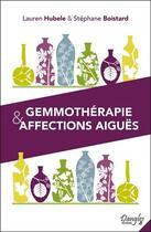 Couverture du livre « Gemmothérapie et affections aiguës » de Laur Boistard et Step Hubele aux éditions Dangles
