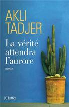 Couverture du livre « La vérité attendra l'aurore » de Akli Tadjer aux éditions Lattes