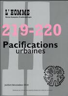Couverture du livre « REVUE L'HOMME T.219/220 ; pacifications urbaines » de Revue L'Homme aux éditions Revue L'homme