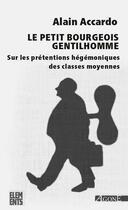 Couverture du livre « Le petit bourgeois gentilhomme ; sur les prétentions hégémoniques des classes moyennes » de Alain Accardo aux éditions Agone