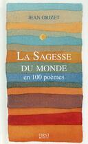 Couverture du livre « La sagesse du monde en 100 poèmes » de Jean Orizet aux éditions First