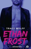 Couverture du livre « Ethan Frost T.1 ; dévastée » de Tracy Wolff aux éditions Milady