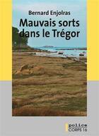 Couverture du livre « Mauvais sorts dans le Trégor » de Bernard Enjolras aux éditions Corps 16