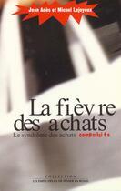Couverture du livre « Fievre Des Achats (La) » de Jean Ades aux éditions Empecheurs De Penser En Rond
