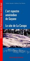 Couverture du livre « L'art rupestre amérindien de Guyane - Le site de la Carapa » de Marlene Maziere et Guy Maziere aux éditions Epagine