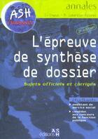 Couverture du livre « L'Epreuve De Synthese De Dossier ; Sujets Officiels Et Corriges » de C Chaput aux éditions Ash
