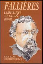 Couverture du livre « Fallières ; la République aux champs (1868 - 1881) » de Hubert Delpont et Janine Dreano-Sestacq aux éditions Albret