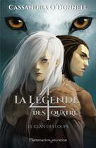 Couverture du livre « La légende des quatre T.1 ; le clan des loups » de Cassandra O'Donnel aux éditions Flammarion