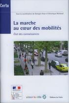 Couverture du livre « La marche au coeur des mobilités ; état des connaissances » de Georges Amar aux éditions Cerema