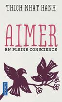 Couverture du livre « Aimer en pleine conscience » de Thich Nhat Hanh aux éditions Pocket