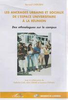 Couverture du livre « Les ancrages urbains et sociaux de l'espace universitaire a la reunion - des ethnologues sur le camp » de Bernard Cherubini aux éditions Editions L'harmattan