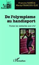 Couverture du livre « De l'olympisme au handisport ; toutes les médailles sont d'or » de Francine Narece et Mandy Francois-Elie aux éditions L'harmattan