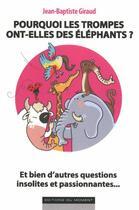 Couverture du livre « Pourquoi les trompes ont-elles des éléphants ? » de Jean-Baptiste Giraud aux éditions Editions Du Moment