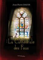 Couverture du livre « La cathédrale des fous » de Jean Pierre Dacos aux éditions Melibee