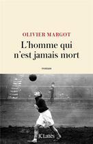 Couverture du livre « L'homme qui n'est jamais mort » de Olivier Margot aux éditions Lattes