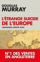 Couverture du livre « L'étrange suicide de l'Europe ; immigration, identité, islam » de Douglas Murray aux éditions L'artilleur