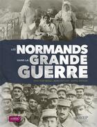 Couverture du livre « Les Normands dans la Grande Guerre » de Marc Pottier et Jean-Yves Mesle et Sophie Pottier aux éditions Orep