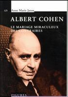 Couverture du livre « Albert Cohen ; ou le mariage miraculeux des contraites » de Anne-Marie Jaton aux éditions Ppur