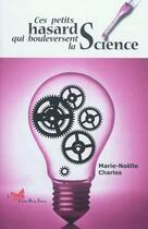 Couverture du livre « Ces petits hasards qui bouleversent la science » de Marie-Noelle Charles aux éditions Papillon Rouge