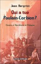 Couverture du livre « Qui a tué Poulain-Corbion ? chouans et républicains en Bretagne » de Jean Kergrist aux éditions Montagnes Noires