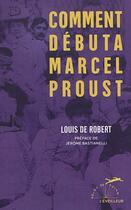 Couverture du livre « Comment debuta marcel proust » de Louis De Robert aux éditions L'eveilleur Editions