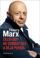 Couverture du livre « Celui qui ne combat pas a déjà perdu » de Thierry Marx aux éditions Flammarion