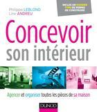 Couverture du livre « Concevoir son intérieur ; agencer et organiser toutes les pièces de sa maison (2e édition) » de Philippe Leblond et Line Andreu aux éditions Dunod